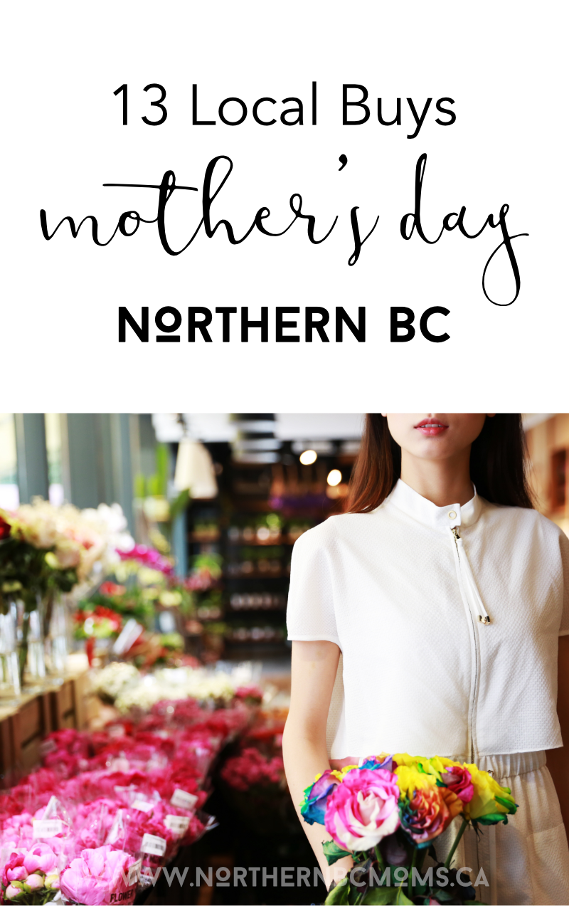 13 Local Buys This Mothers Day in Northern BC #shoplocal #smallbusiness #motehrsday #canadiansmallshops #canadianshopping #giftguide #mothersday.