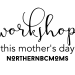 Northern BC Workshops this mothers day