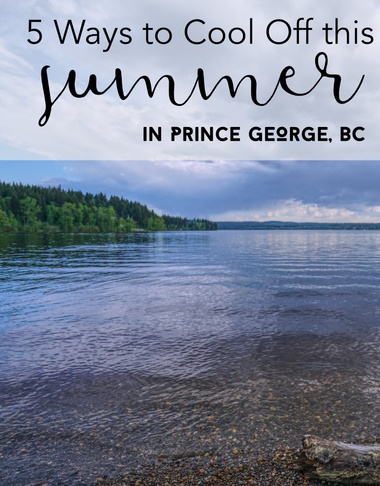 5 Ways to Cool Off This Summer in Prince George, BC #northernbc #discoverbc #travelcanada