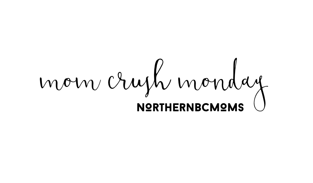Mom Crush Monday in Northern BC Moms
