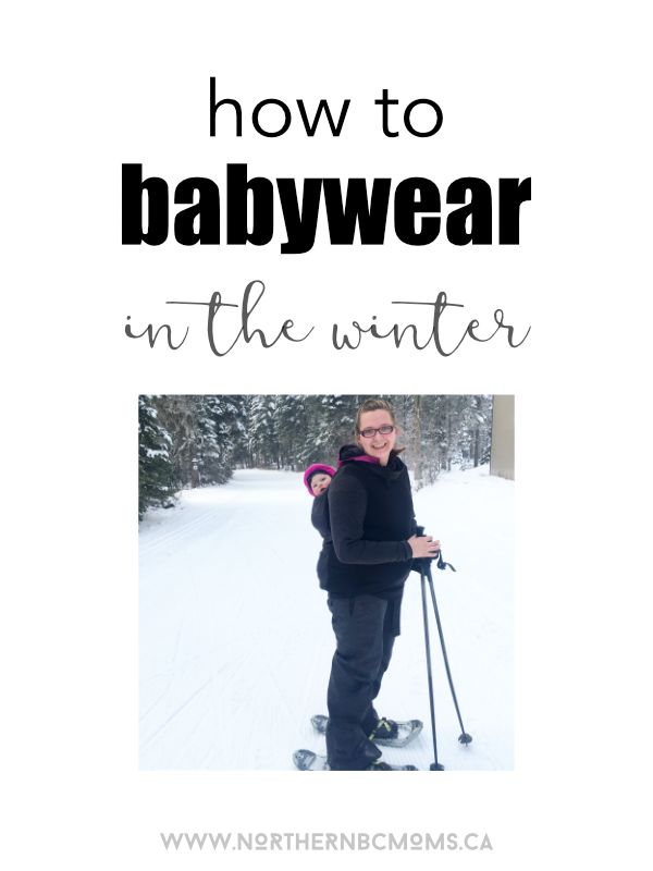 How to Babywear in the Winter with young kids - Babywearing in the Snow - Canadian Moms and young babies